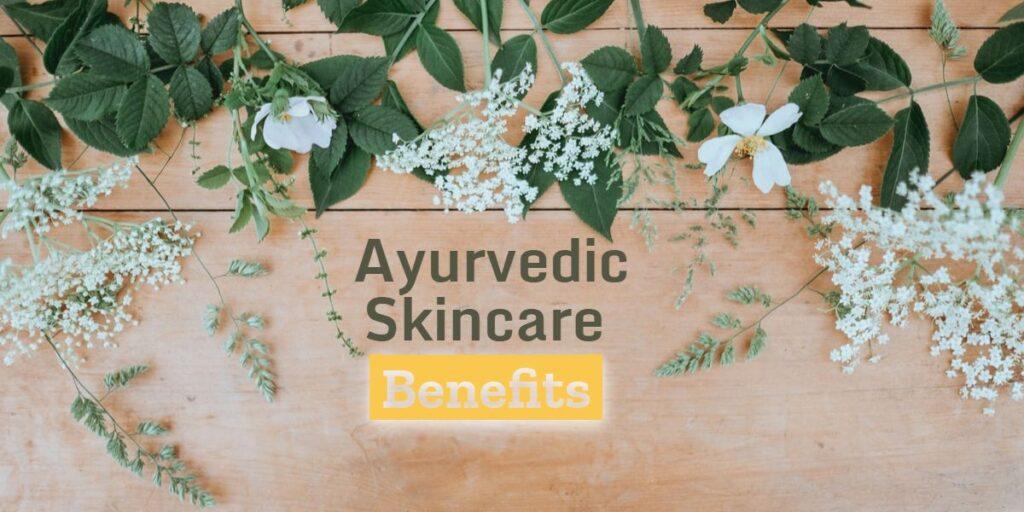 Ayurvedic Skincare Benefits Blog Post